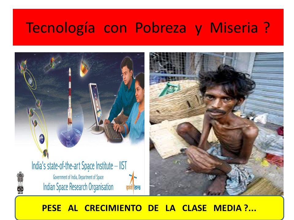 Tecnología con Pobreza y Miseria ? PESE AL CRECIMIENTO DE LA CLASE MEDIA ?...