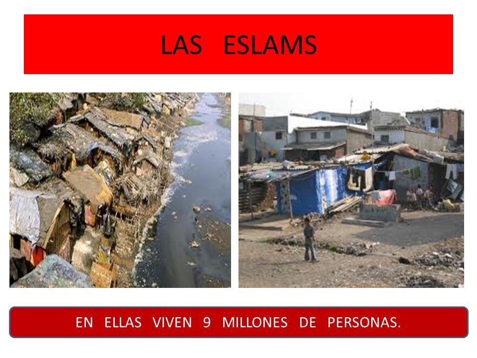 LAS ESLAMS EN ELLAS VIVEN 9 MILLONES DE PERSONAS.