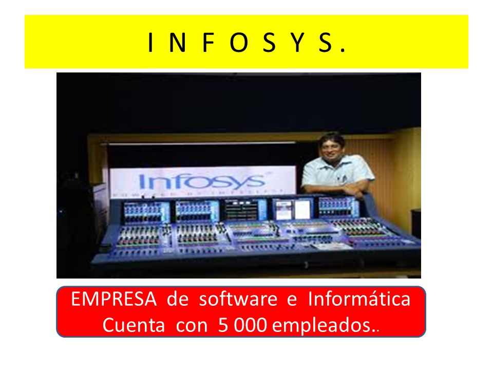 I N F O S Y S. EMPRESA de software e Informática Cuenta con 5 000 empleados..