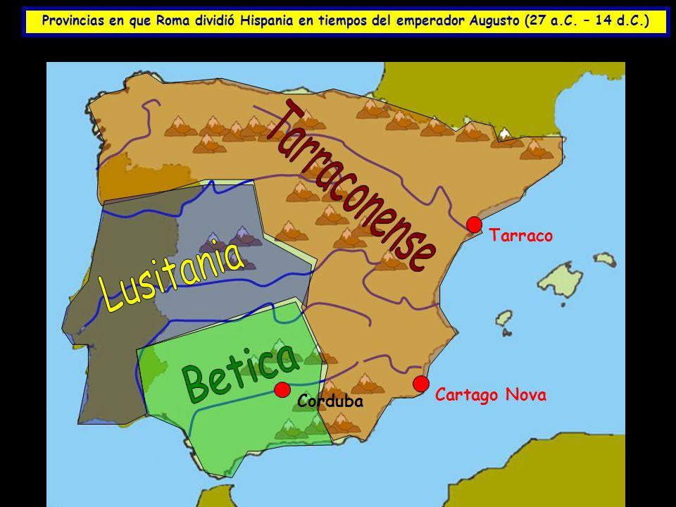 Provincias en que Roma dividió Hispania en tiempos del emperador Augusto (27 a.C. – 14 d.C.) Tarraco Cartago Nova Corduba