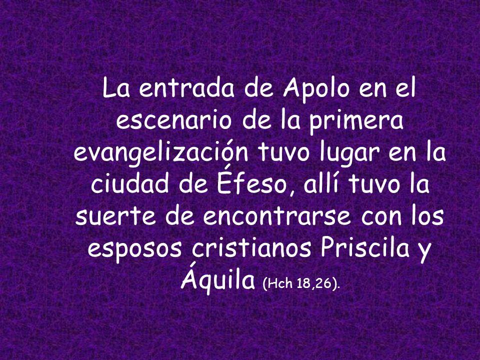 Yo planté, Apolo regó. El tercer compañero de san Pablo se llama Apolo, probablemente abreviatura de Apolunio o Apolodoro. Era un judío fervoroso de A