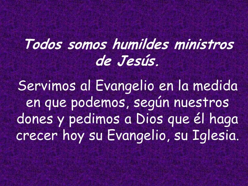 Tanto Apolo como yo somos ministros de Jesús, cada uno a su manera, pues es Dios quien da el crecimiento, esto vale también hoy para todos, tanto para