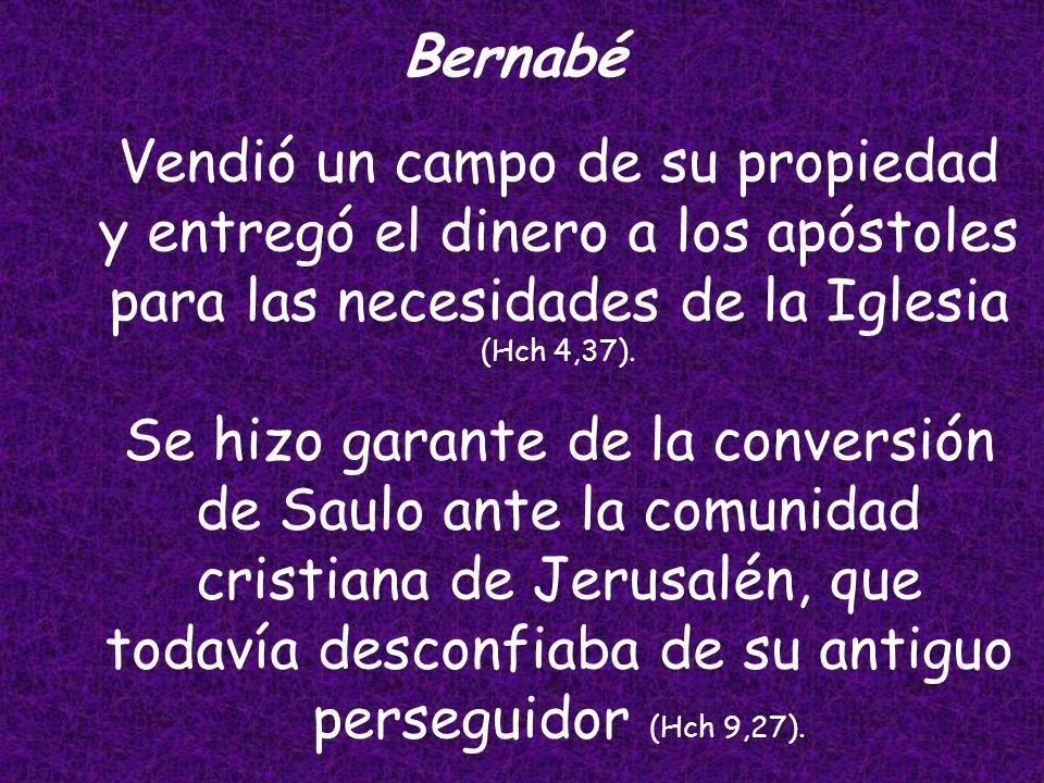 Vendió un campo de su propiedad y entregó el dinero a los apóstoles para las necesidades de la Iglesia (Hch 4,37).
