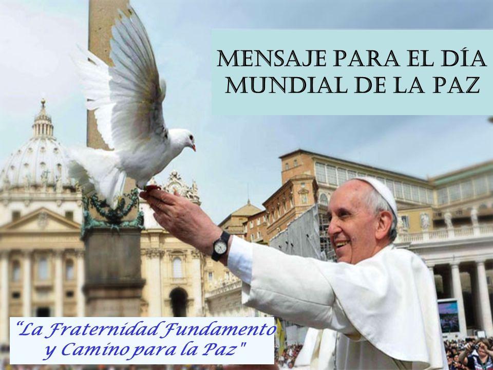 La Fraternidad Fundamento y Camino para la Paz MENSAJE PARA EL DÍA MUNDIAL DE LA PAZ