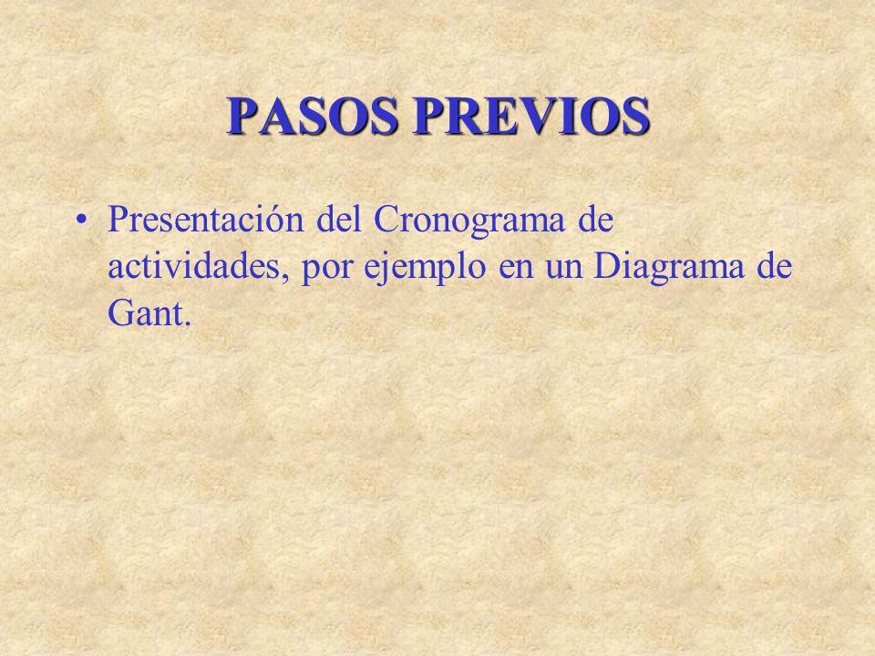 PASOS PREVIOS Presentación del Cronograma de actividades, por ejemplo en un Diagrama de Gant.