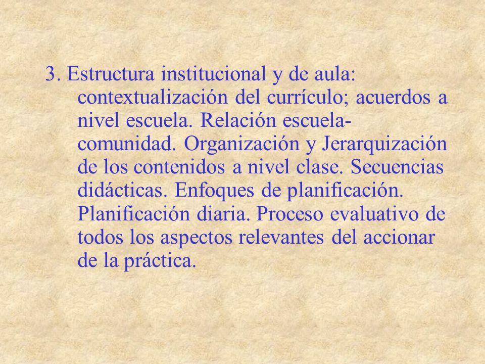 3. Estructura institucional y de aula: contextualización del currículo; acuerdos a nivel escuela. Relación escuela- comunidad. Organización y Jerarqui