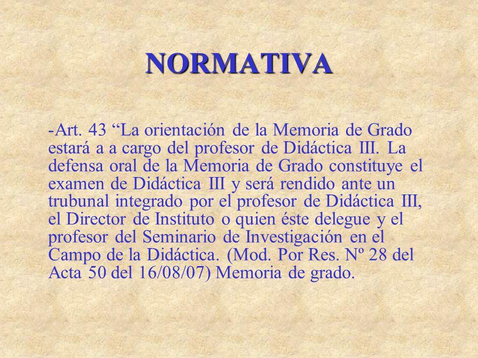 NORMATIVA -Art. 43 La orientación de la Memoria de Grado estará a a cargo del profesor de Didáctica III. La defensa oral de la Memoria de Grado consti