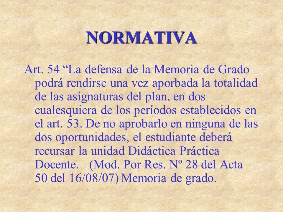 NORMATIVA Art. 54 La defensa de la Memoria de Grado podrá rendirse una vez aporbada la totalidad de las asignaturas del plan, en dos cualesquiera de l