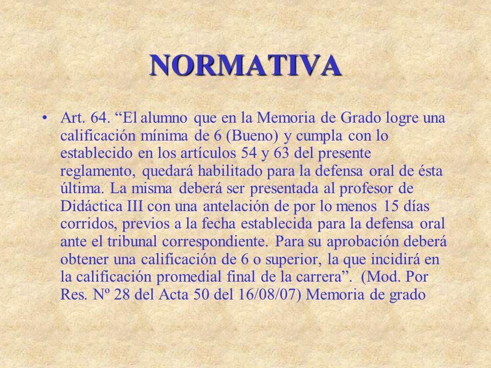 NORMATIVA Art. 64. El alumno que en la Memoria de Grado logre una calificación mínima de 6 (Bueno) y cumpla con lo establecido en los artículos 54 y 6