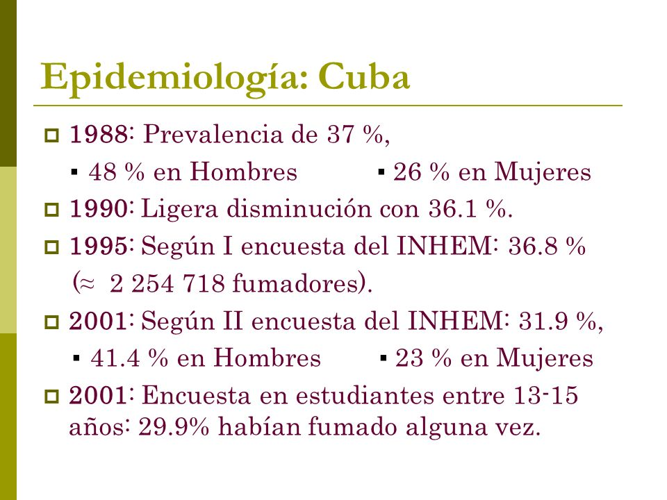 Epidemiología: Cuba 1988: Prevalencia de 37 %, 48 % en Hombres 26 % en Mujeres 1990: Ligera disminución con 36.1 %.