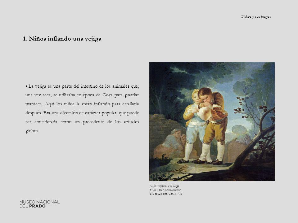 1. Niños inflando una vejiga La vejiga es una parte del intestino de los animales que, una vez seca, se utilizaba en época de Goya para guardar mantec