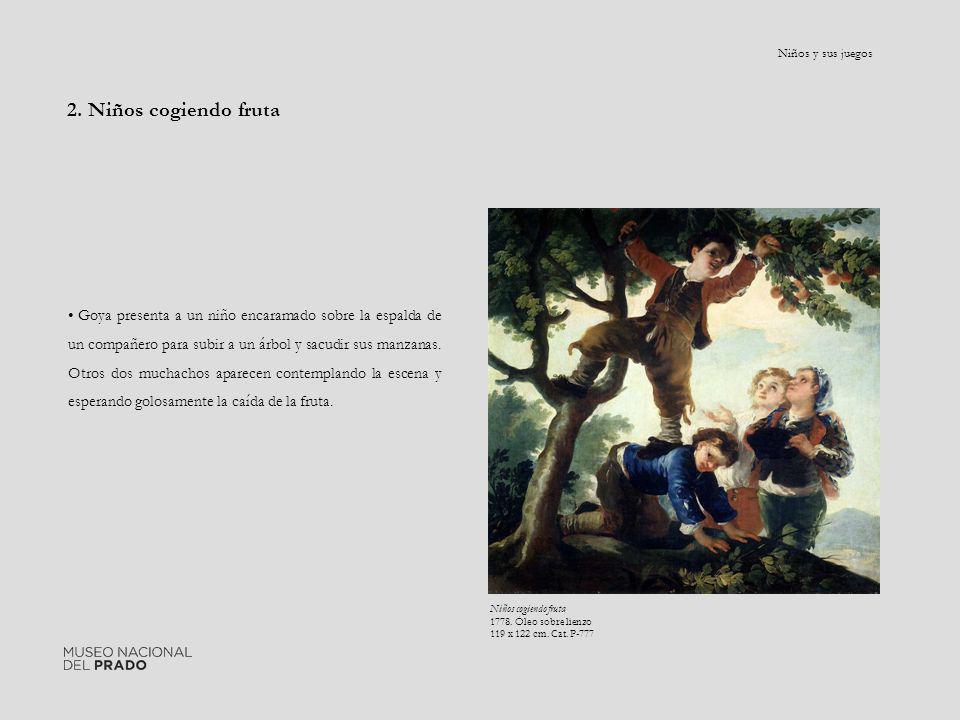 2. Niños cogiendo fruta Goya presenta a un niño encaramado sobre la espalda de un compañero para subir a un árbol y sacudir sus manzanas. Otros dos mu