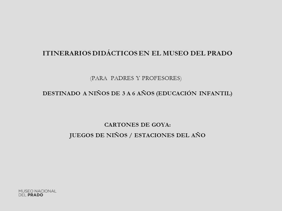 ITINERARIOS DIDÁCTICOS EN EL MUSEO DEL PRADO (PARA PADRES Y PROFESORES) DESTINADO A NIÑOS DE 3 A 6 AÑOS (EDUCACIÓN INFANTIL) CARTONES DE GOYA: JUEGOS
