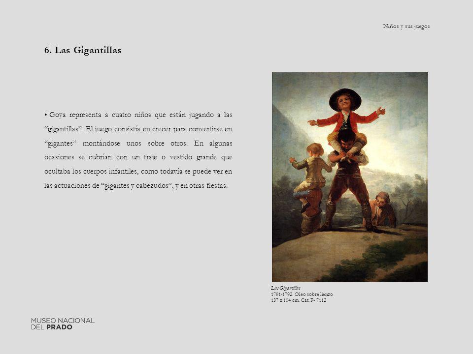 6. Las Gigantillas Goya representa a cuatro niños que están jugando a las gigantillas. El juego consistía en crecer para convertirse en gigantes montá