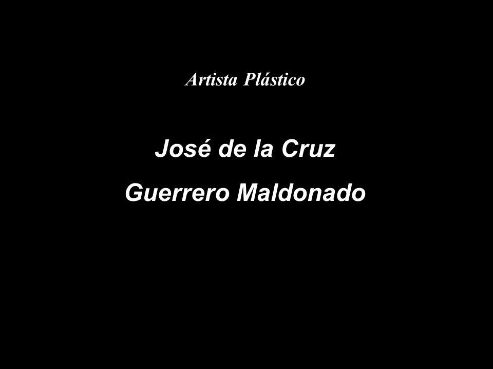 Artista Plástico José de la Cruz Guerrero Maldonado