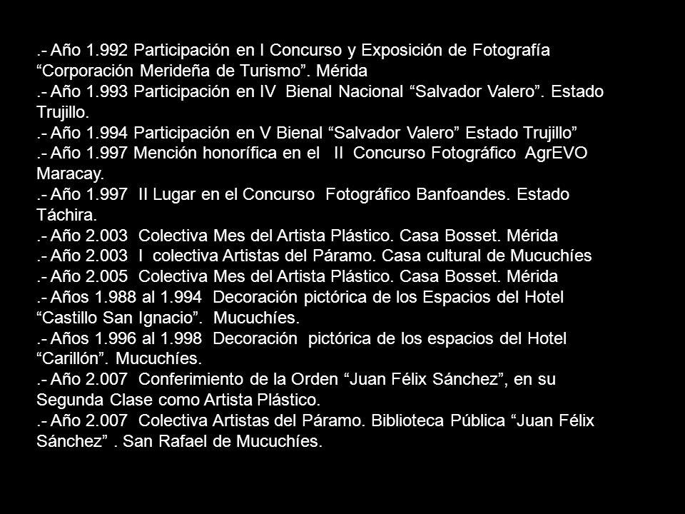 .- Año 1.992 Participación en I Concurso y Exposición de Fotografía Corporación Merideña de Turismo. Mérida.- Año 1.993 Participación en IV Bienal Nac