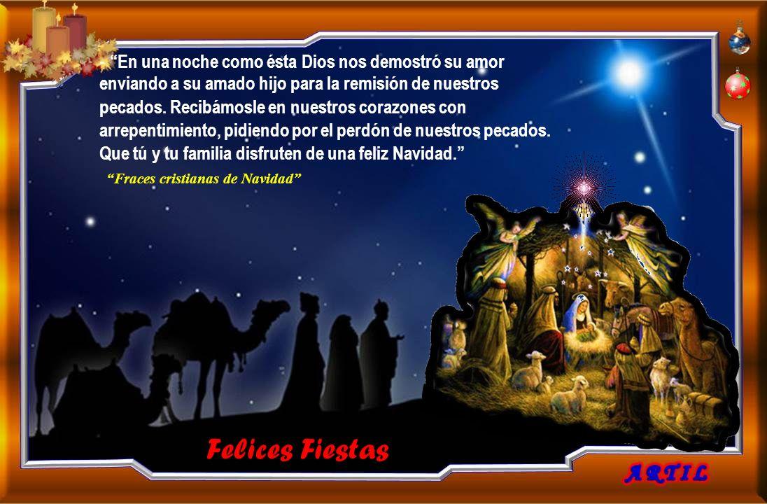 Felices Fiestas - En una noche como ésta Dios nos demostró su amor enviando a su amado hijo para la remisión de nuestros pecados.