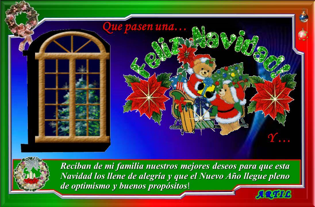 Que pasen una… Y … Reciban de mi familia nuestros mejores deseos para que esta Navidad los llene de alegría y que el Nuevo Año llegue pleno de optimismo y buenos propósitos !