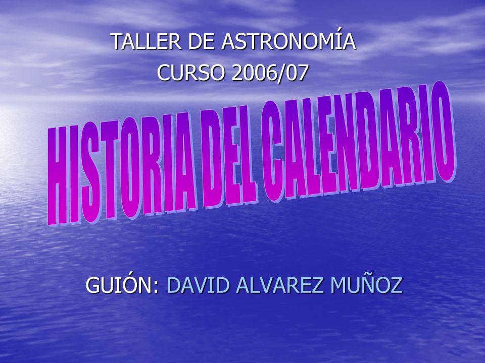 GUIÓN: DAVID ALVAREZ MUÑOZ TALLER DE ASTRONOMÍA CURSO 2006/07