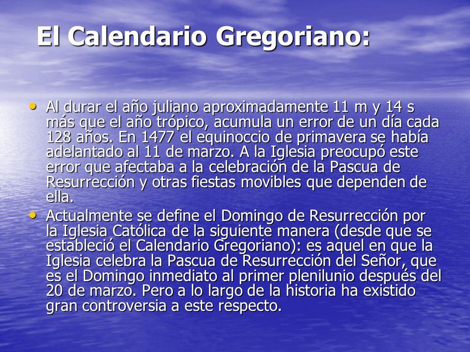 El Calendario Gregoriano: El Calendario Gregoriano: Al durar el año juliano aproximadamente 11 m y 14 s más que el año trópico, acumula un error de un día cada 128 años.