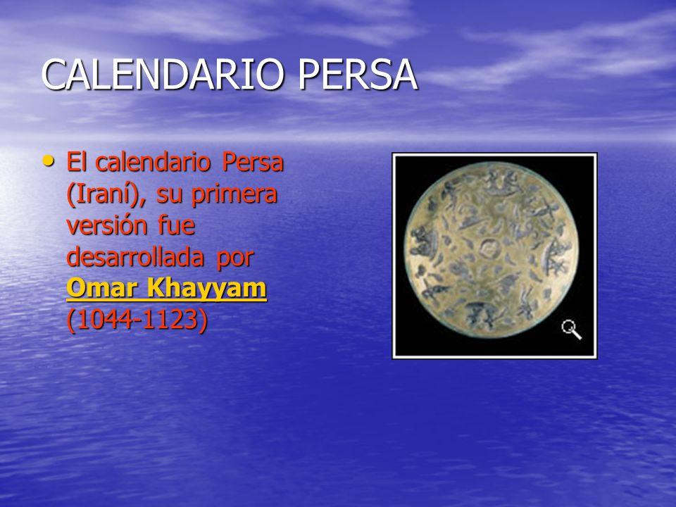 CALENDARIO PERSA El calendario Persa (Iraní), su primera versión fue desarrollada por Omar Khayyam (1044-1123) El calendario Persa (Iraní), su primera versión fue desarrollada por Omar Khayyam (1044-1123) Omar Khayyam Omar Khayyam