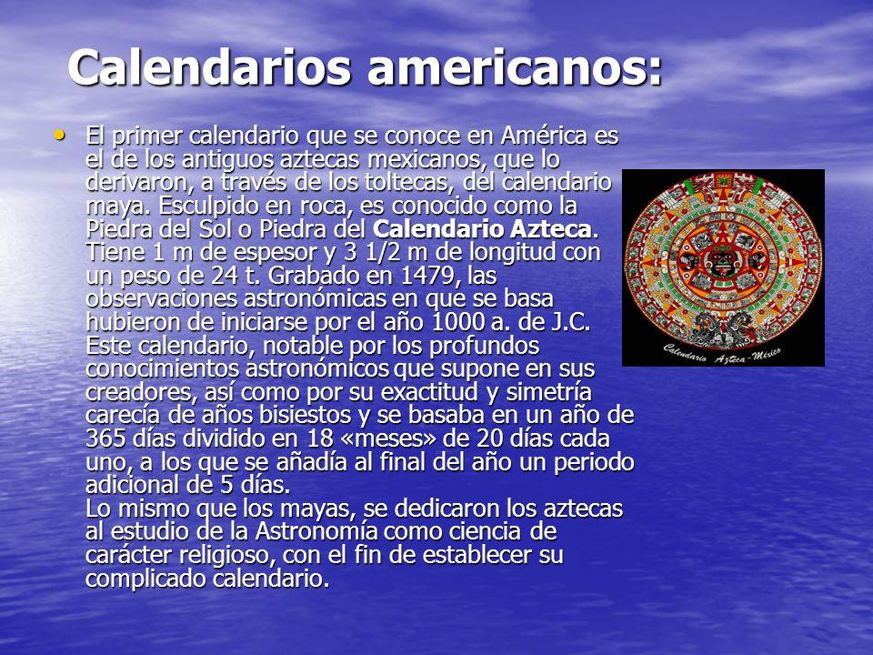 Calendarios americanos: Calendarios americanos: El primer calendario que se conoce en América es el de los antiguos aztecas mexicanos, que lo derivaron, a través de los toltecas, del calendario maya.