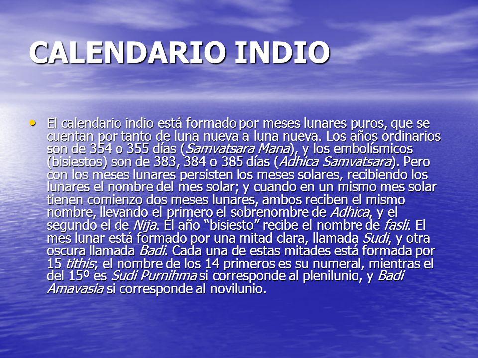 CALENDARIO INDIO El calendario indio está formado por meses lunares puros, que se cuentan por tanto de luna nueva a luna nueva.