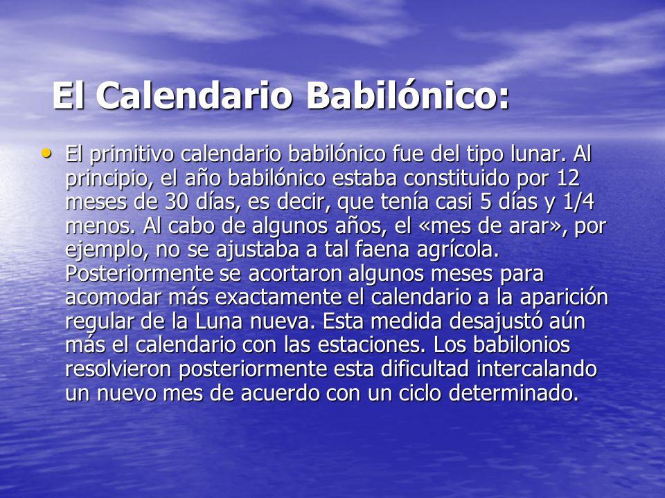 El Calendario Babilónico: El Calendario Babilónico: El primitivo calendario babilónico fue del tipo lunar. Al principio, el año babilónico estaba cons