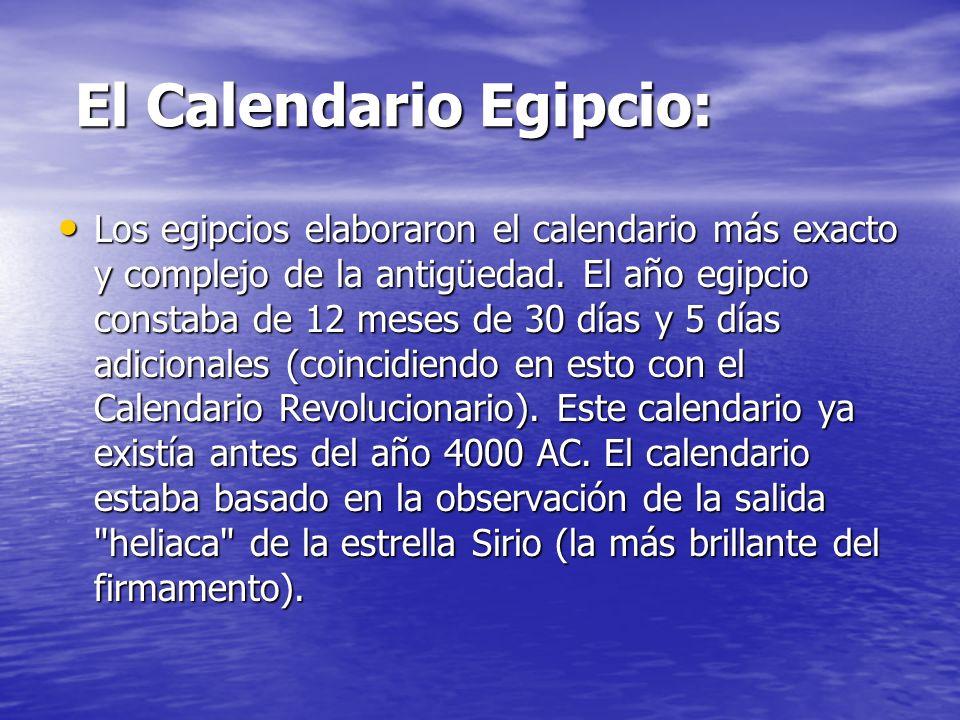 El Calendario Egipcio: El Calendario Egipcio: Los egipcios elaboraron el calendario más exacto y complejo de la antigüedad. El año egipcio constaba de