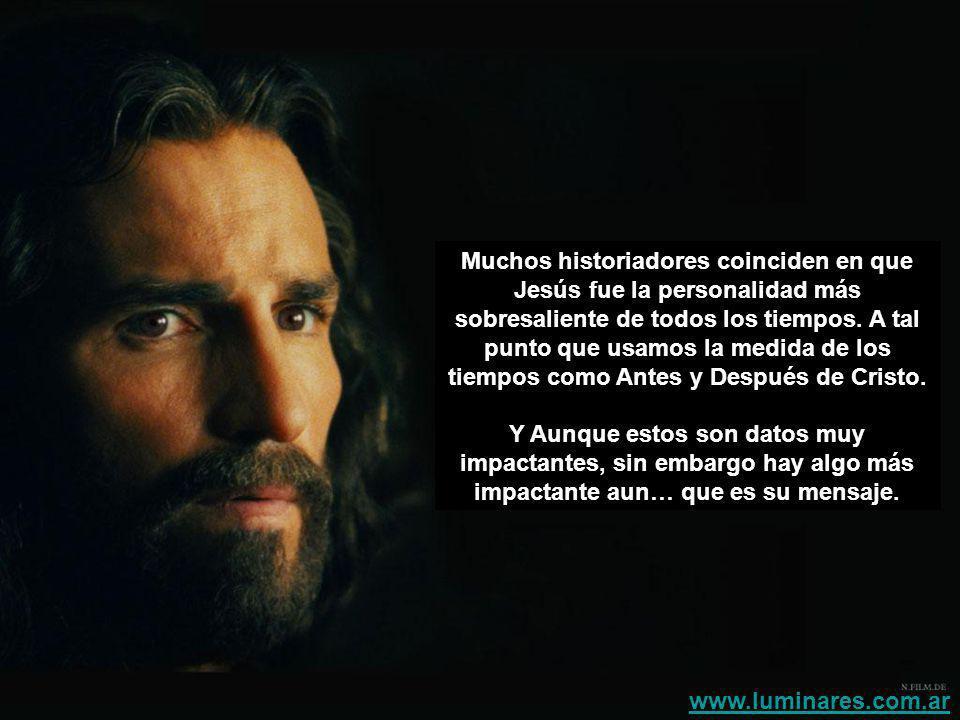 Muchos historiadores coinciden en que Jesús fue la personalidad más sobresaliente de todos los tiempos.