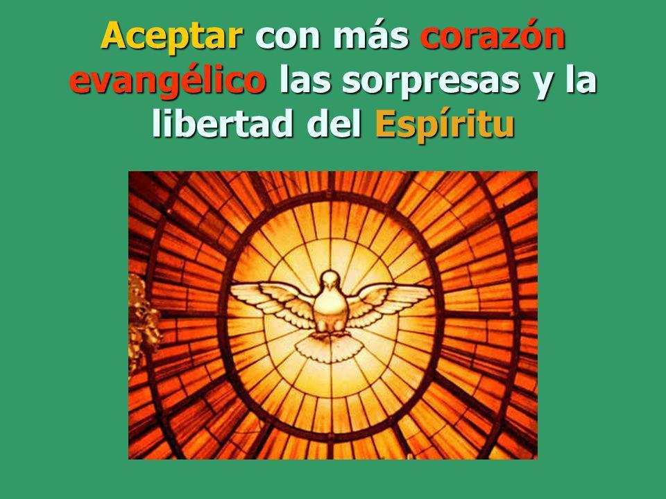 Aceptar con más corazón evangélico las sorpresas y la libertad del Espíritu