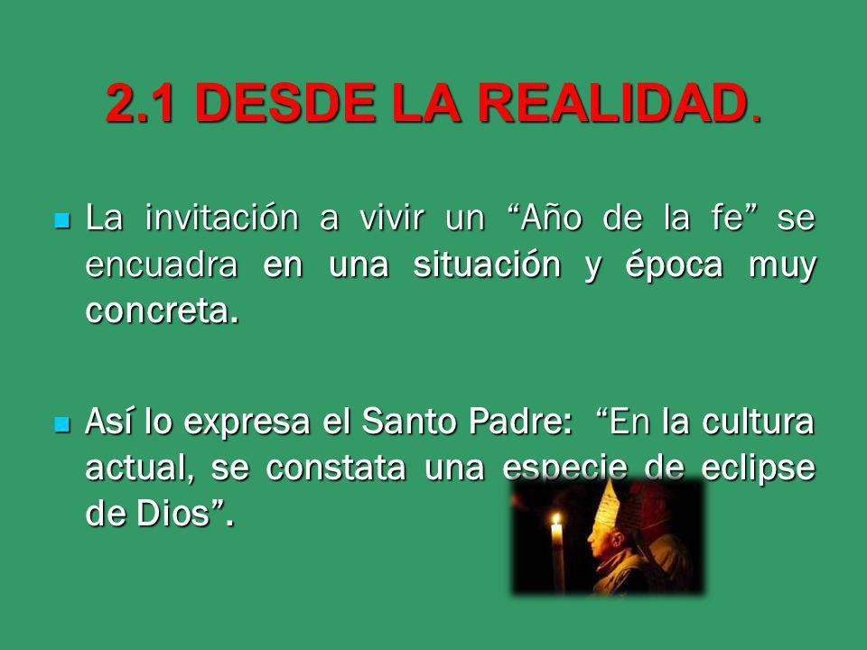 2.1 DESDE LA REALIDAD. La invitación a vivir un Año de la fe se encuadra en una situación y época muy concreta. La invitación a vivir un Año de la fe