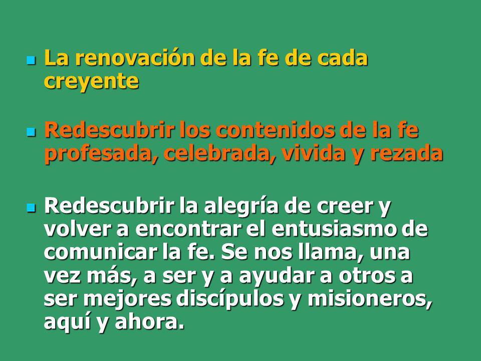 La renovación de la fe de cada creyente La renovación de la fe de cada creyente Redescubrir los contenidos de la fe profesada, celebrada, vivida y rez