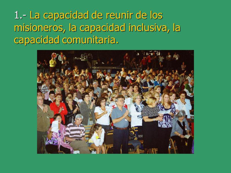 1.- La capacidad de reunir de los misioneros, la capacidad inclusiva, la capacidad comunitaria.
