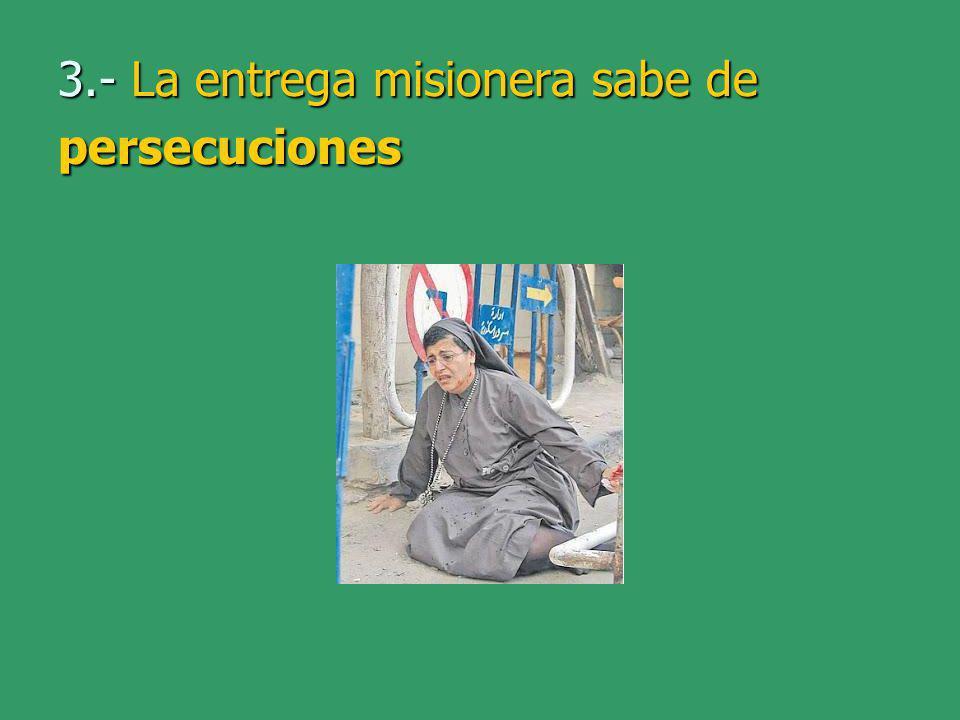 3.- La entrega misionera sabe de persecuciones