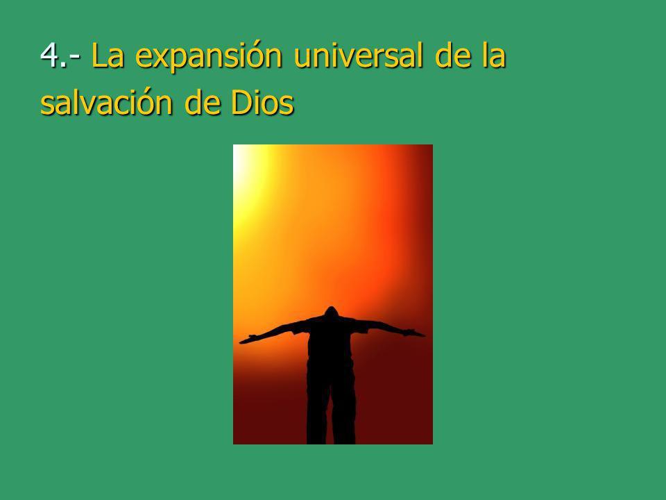 4.- La expansión universal de la salvación de Dios