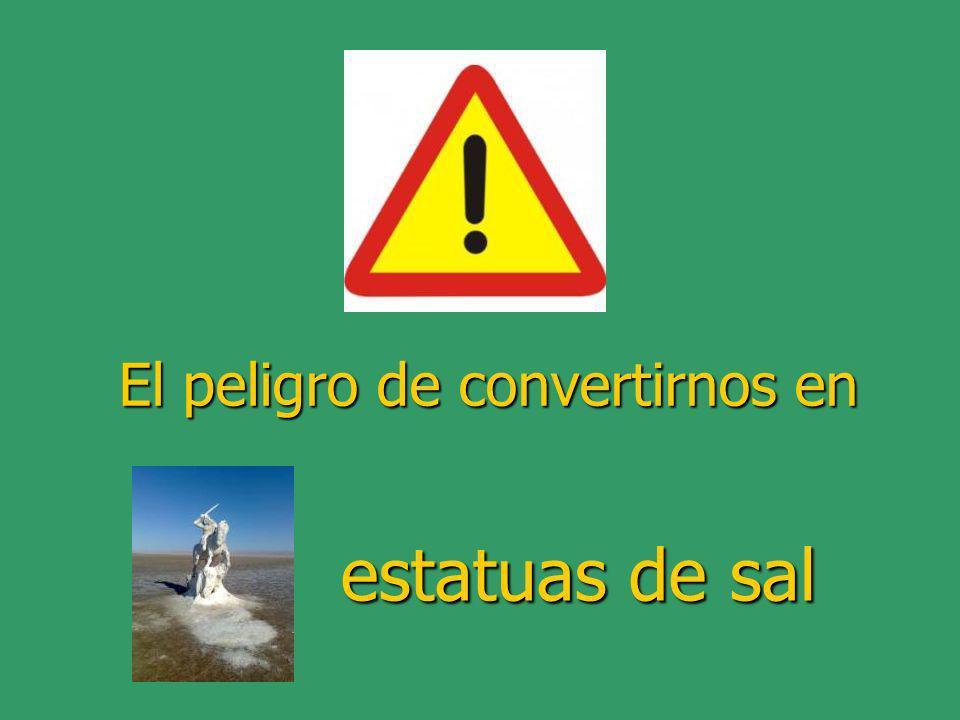 El peligro de convertirnos en estatuas de sal