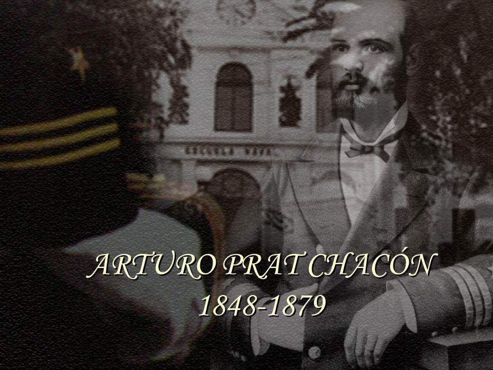 ARTURO PRAT CHACÓN 1848-1879 ARTURO PRAT CHACÓN 1848-1879