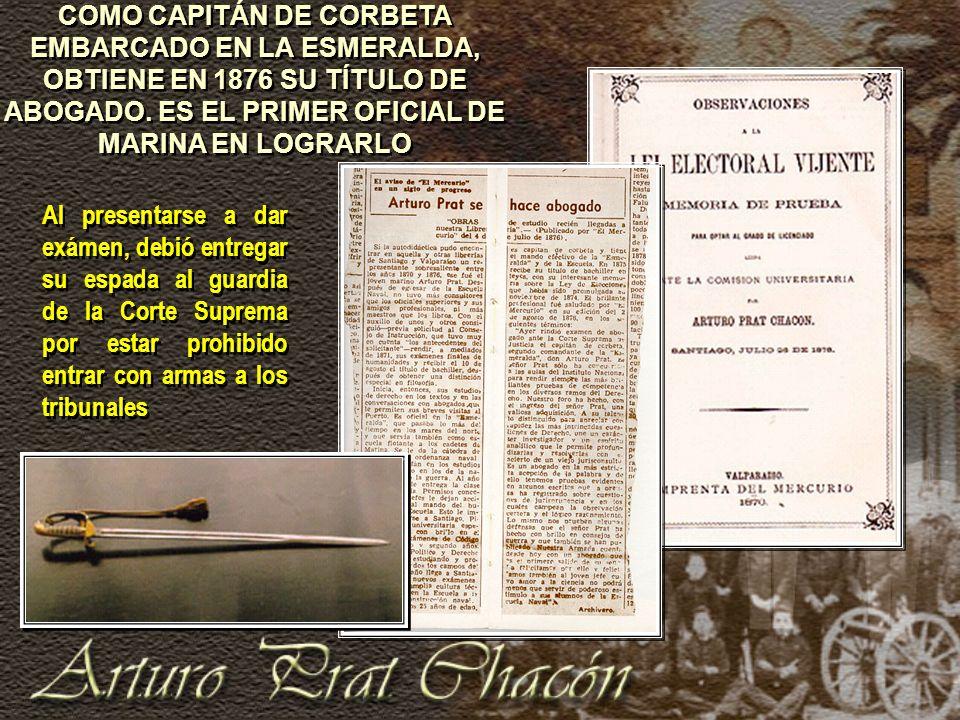 COMO CAPITÁN DE CORBETA EMBARCADO EN LA ESMERALDA, OBTIENE EN 1876 SU TÍTULO DE ABOGADO.
