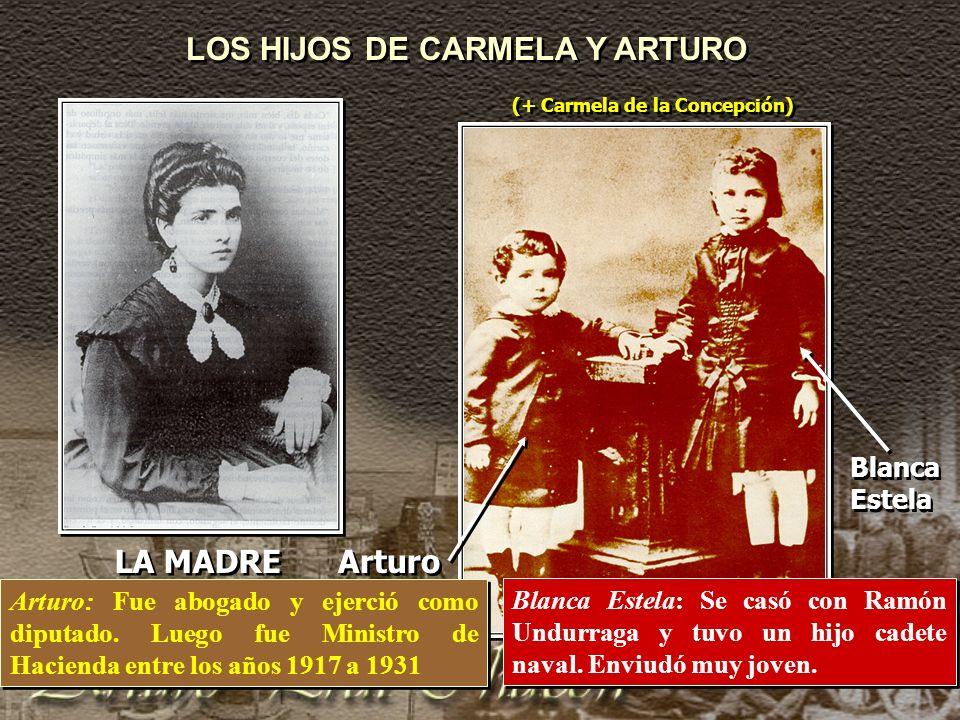 LOS HIJOS DE CARMELA Y ARTURO Blanca Estela Arturo (+ Carmela de la Concepción) LA MADRE Arturo: Fue abogado y ejerció como diputado.