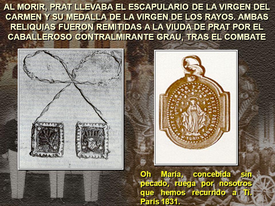 AL MORIR, PRAT LLEVABA EL ESCAPULARIO DE LA VIRGEN DEL CARMEN Y SU MEDALLA DE LA VIRGEN DE LOS RAYOS.