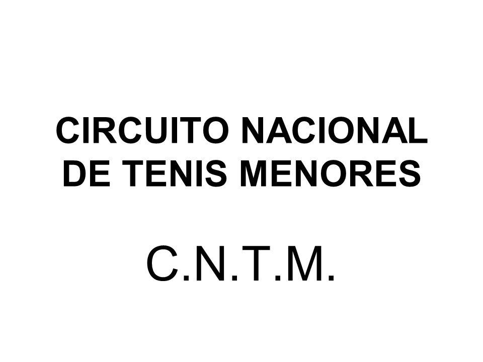 CIRCUITO NACIONAL DE TENIS MENORES C.N.T.M.
