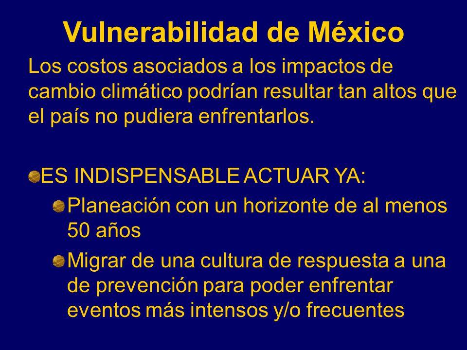 Vulnerabilidad de México Los costos asociados a los impactos de cambio climático podrían resultar tan altos que el país no pudiera enfrentarlos. ES IN
