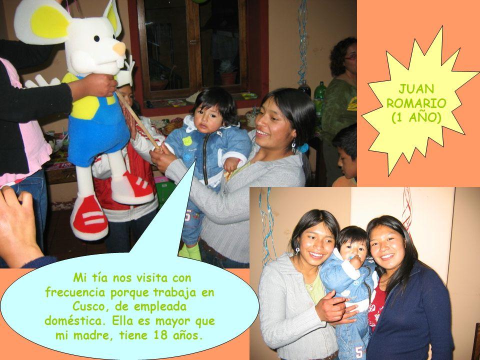 JUAN ROMARIO (1 AÑO) Mi tía nos visita con frecuencia porque trabaja en Cusco, de empleada doméstica.