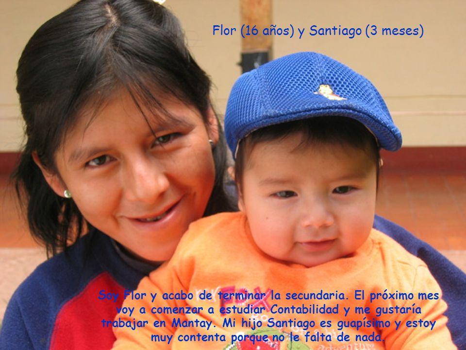 Flor (16 años) y Santiago (3 meses) Soy Flor y acabo de terminar la secundaria.