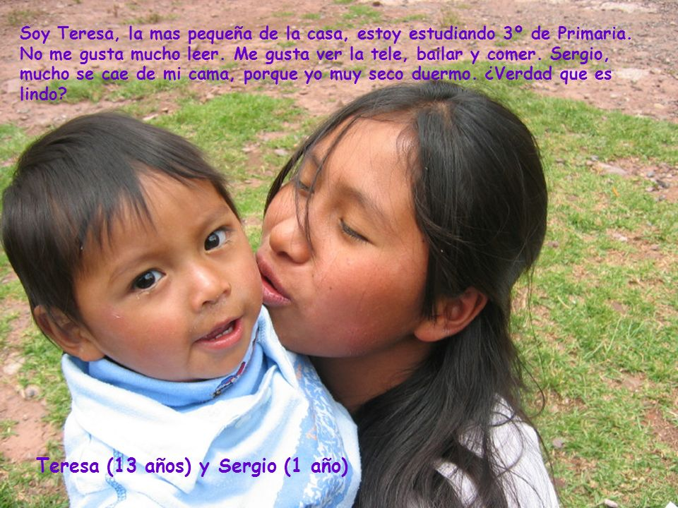 Teresa (13 años) y Sergio (1 año) Soy Teresa, la mas pequeña de la casa, estoy estudiando 3º de Primaria.