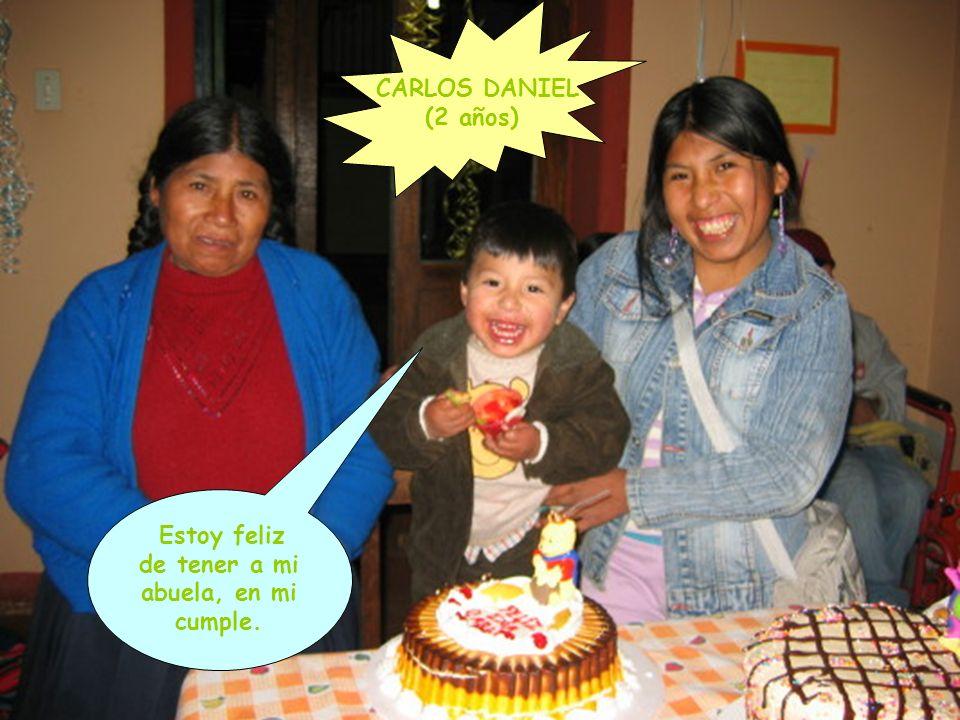 CARLOS DANIEL (2 años) Estoy feliz de tener a mi abuela, en mi cumple.