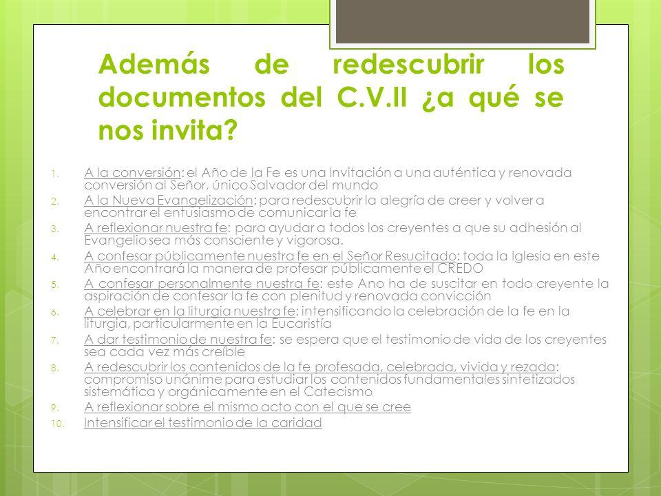Además de redescubrir los documentos del C.V.II ¿a qué se nos invita? 1. A la conversión: el Año de la Fe es una Invitación a una auténtica y renovada
