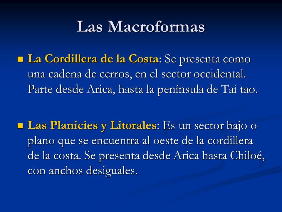 Las Macroformas La Cordillera de la Costa: Se presenta como una cadena de cerros, en el sector occidental. Parte desde Arica, hasta la península de Ta