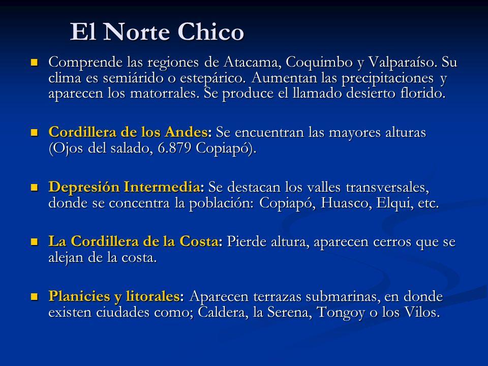 El Norte Chico Comprende las regiones de Atacama, Coquimbo y Valparaíso. Su clima es semiárido o estepárico. Aumentan las precipitaciones y aparecen l